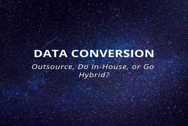 Data Conversion: Outsource, In-House, or Hybrid